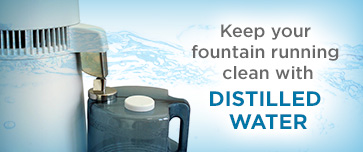 Keep your fountain running clean with distilled watter